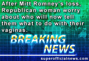 After Mitt Romney's loss, Republican woman worried about who will now tell them what to do with their vaginas.